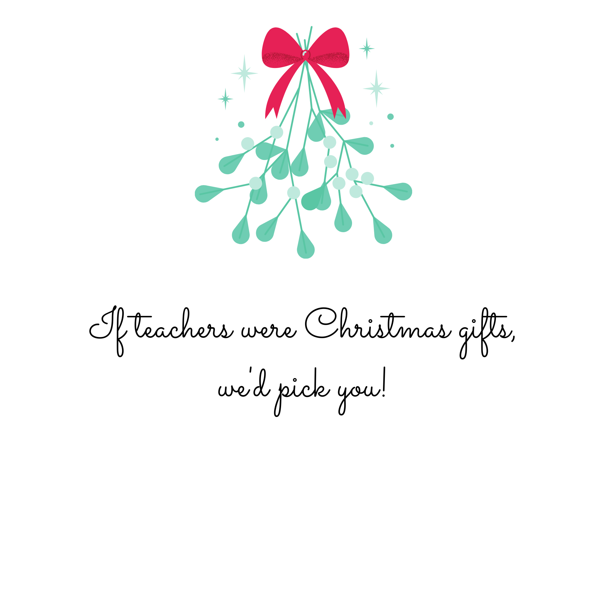 If teachers were Christmas gifts, we'd pick you!