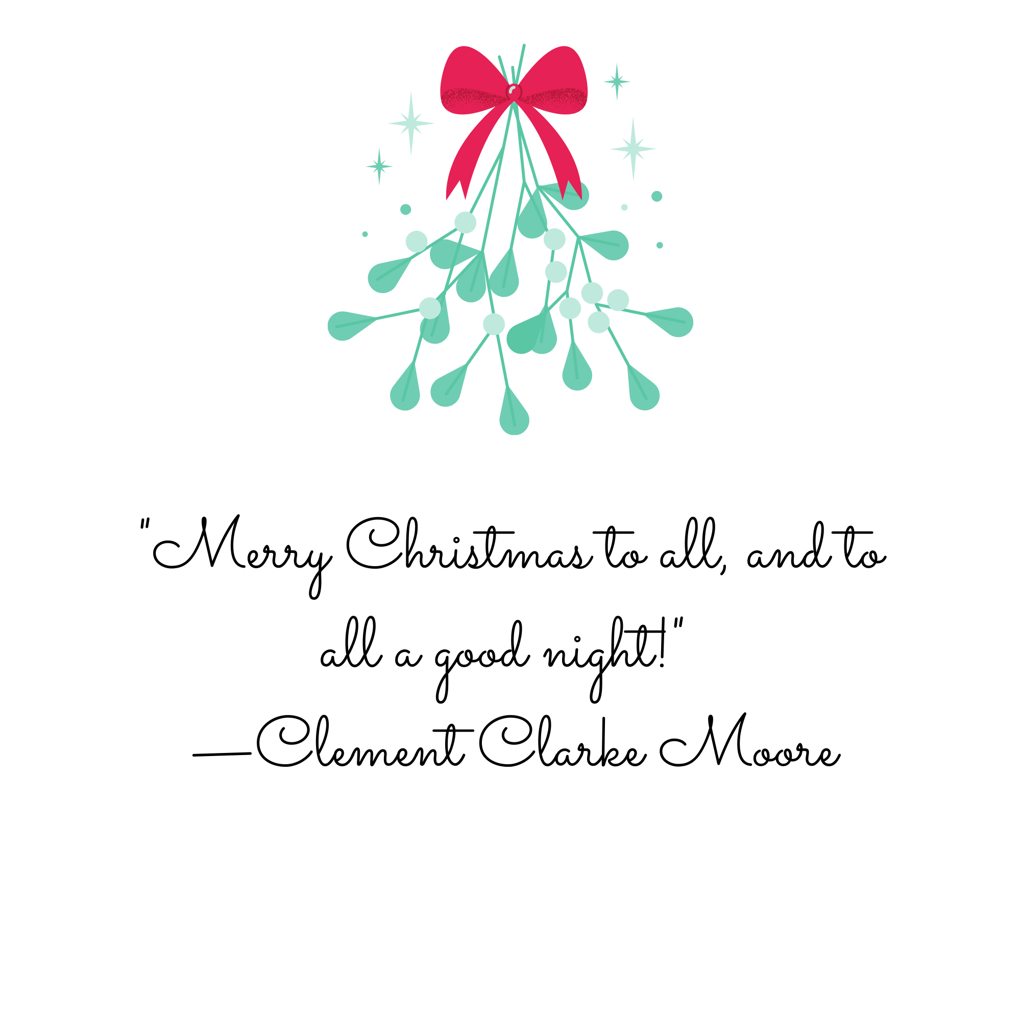 """""""Merry Christmas to all, and to all a good night!"""" —Clement Clarke Moore"""