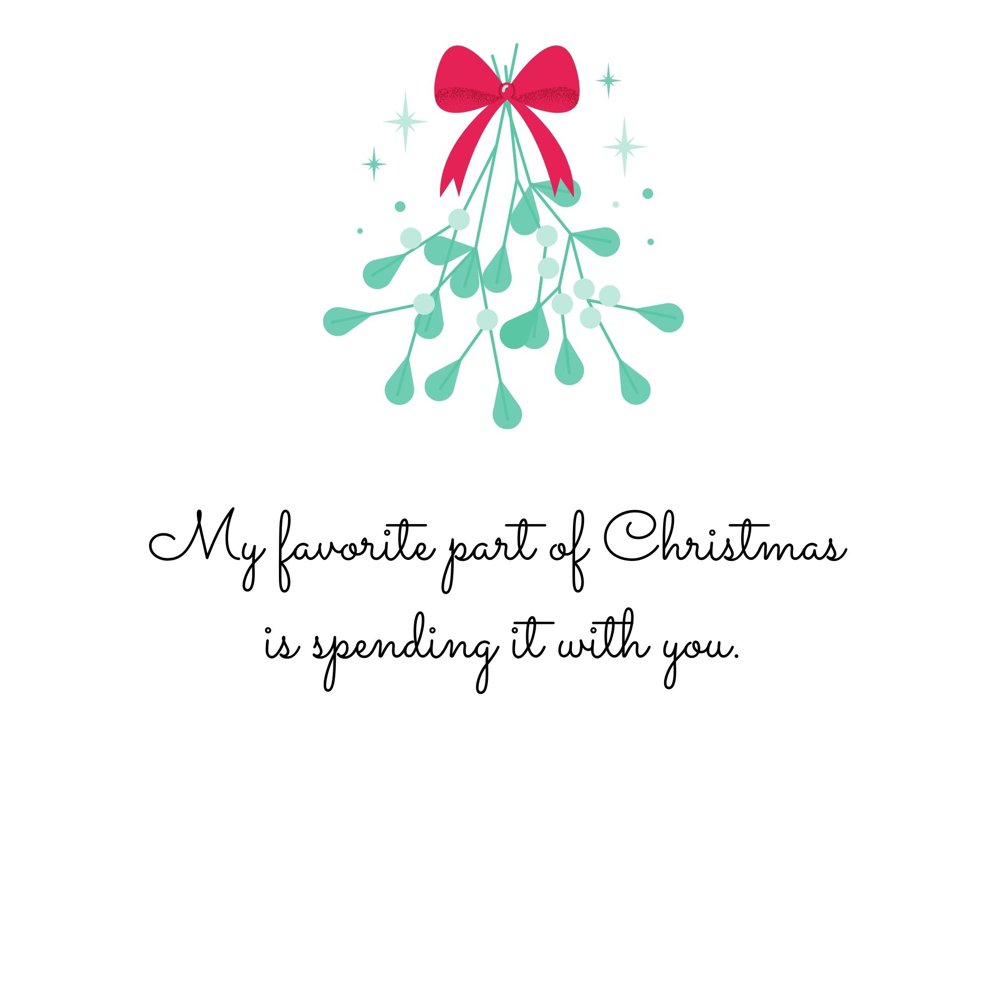 My favorite part of Christmas is spending it with you.
