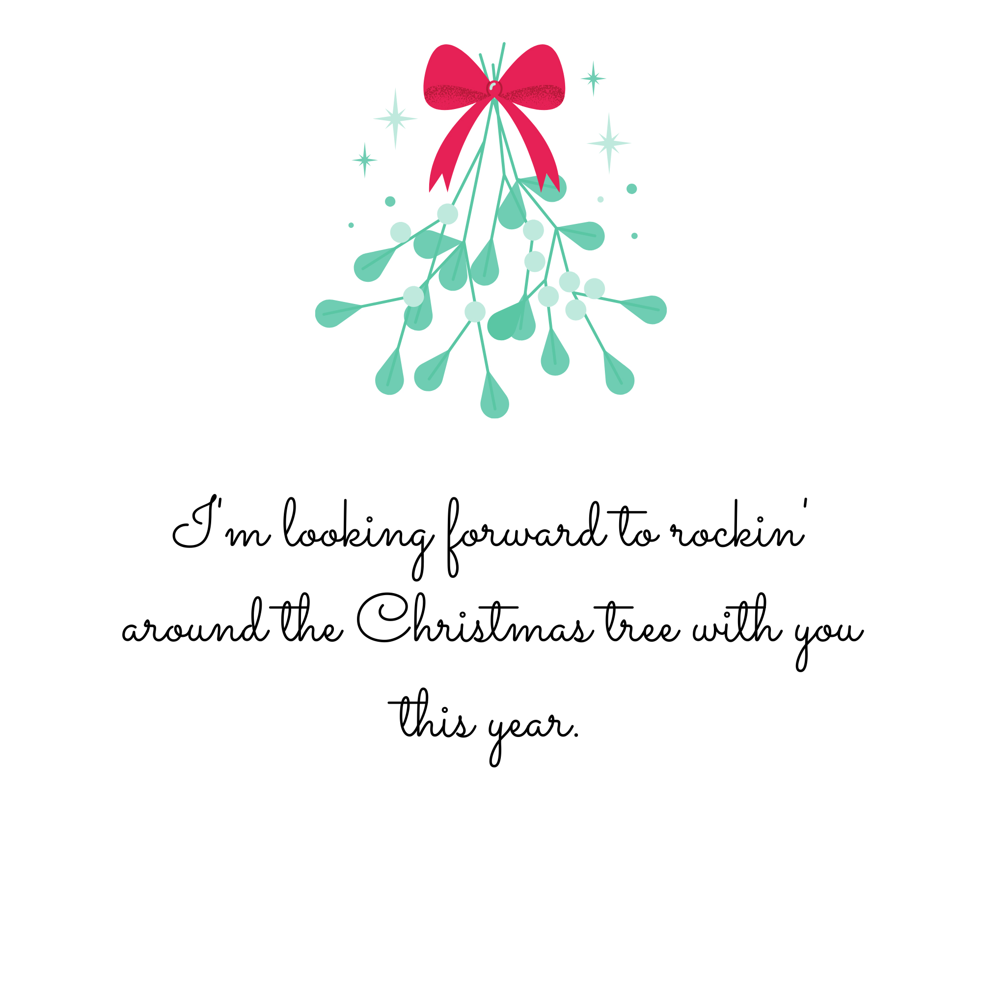 I'm looking forward to rockin' around the Christmas tree with you this year.