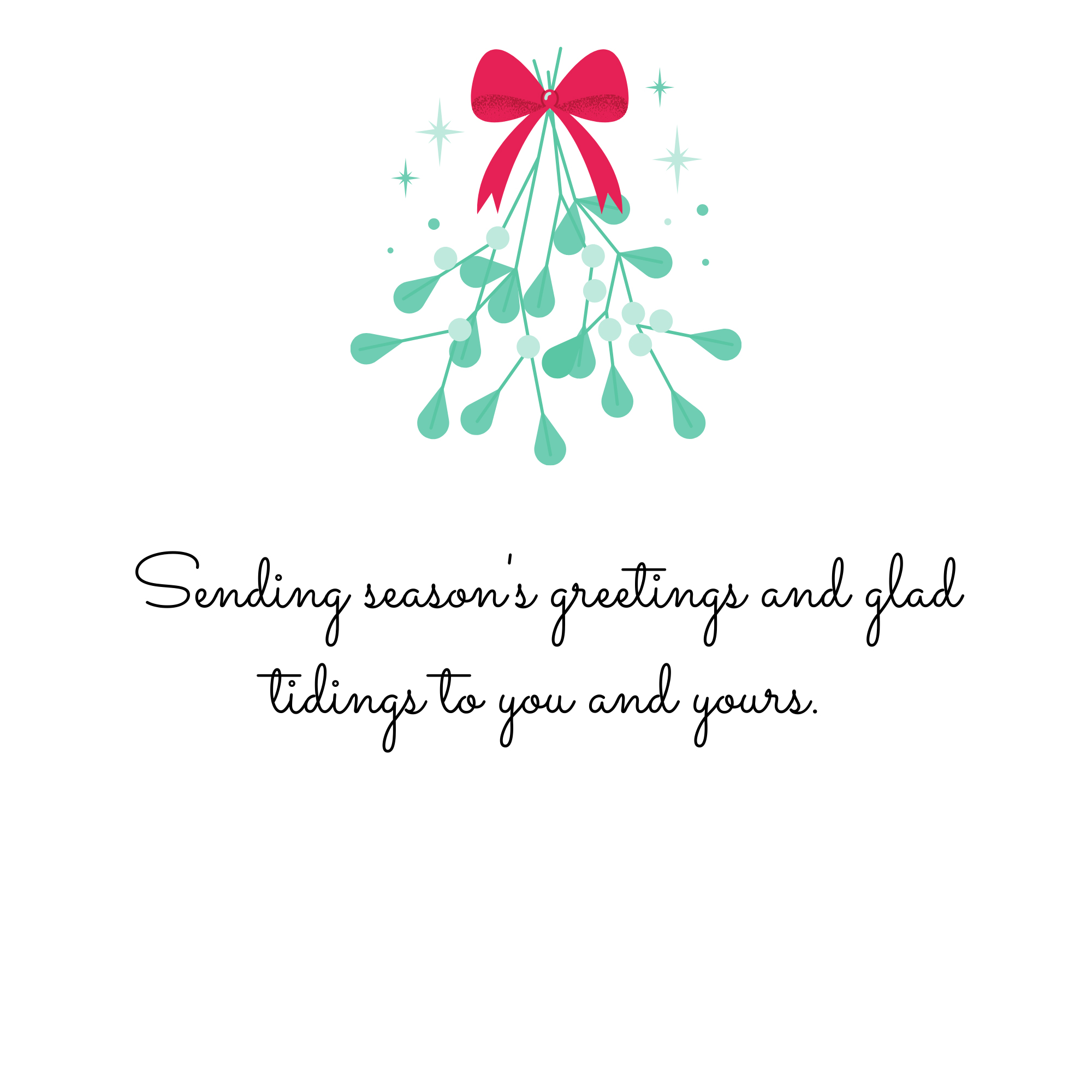 Sending season's greetings and glad tidings to you and yours