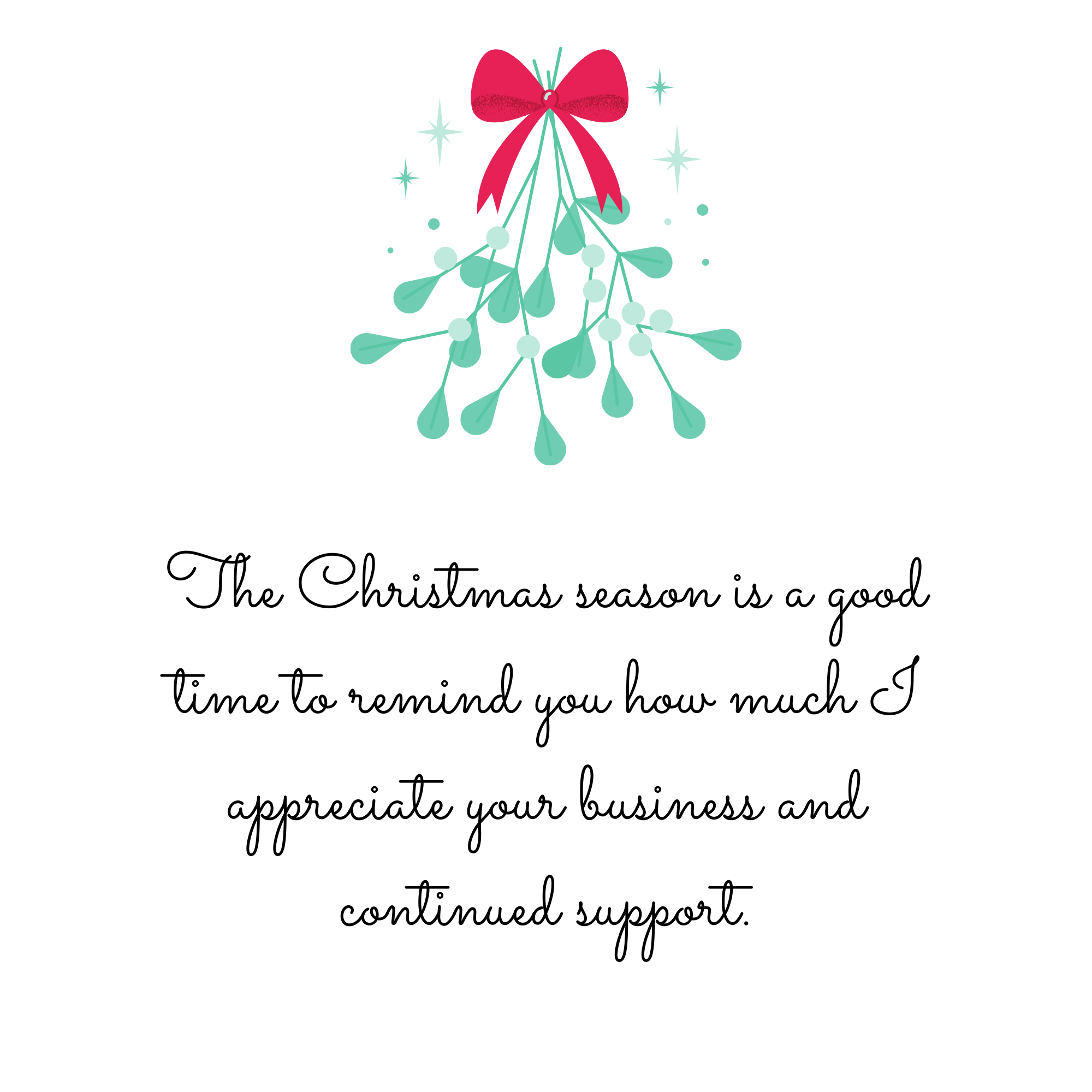 The Christmas season is a good time to remind you how much I appreciate your business and continued support.