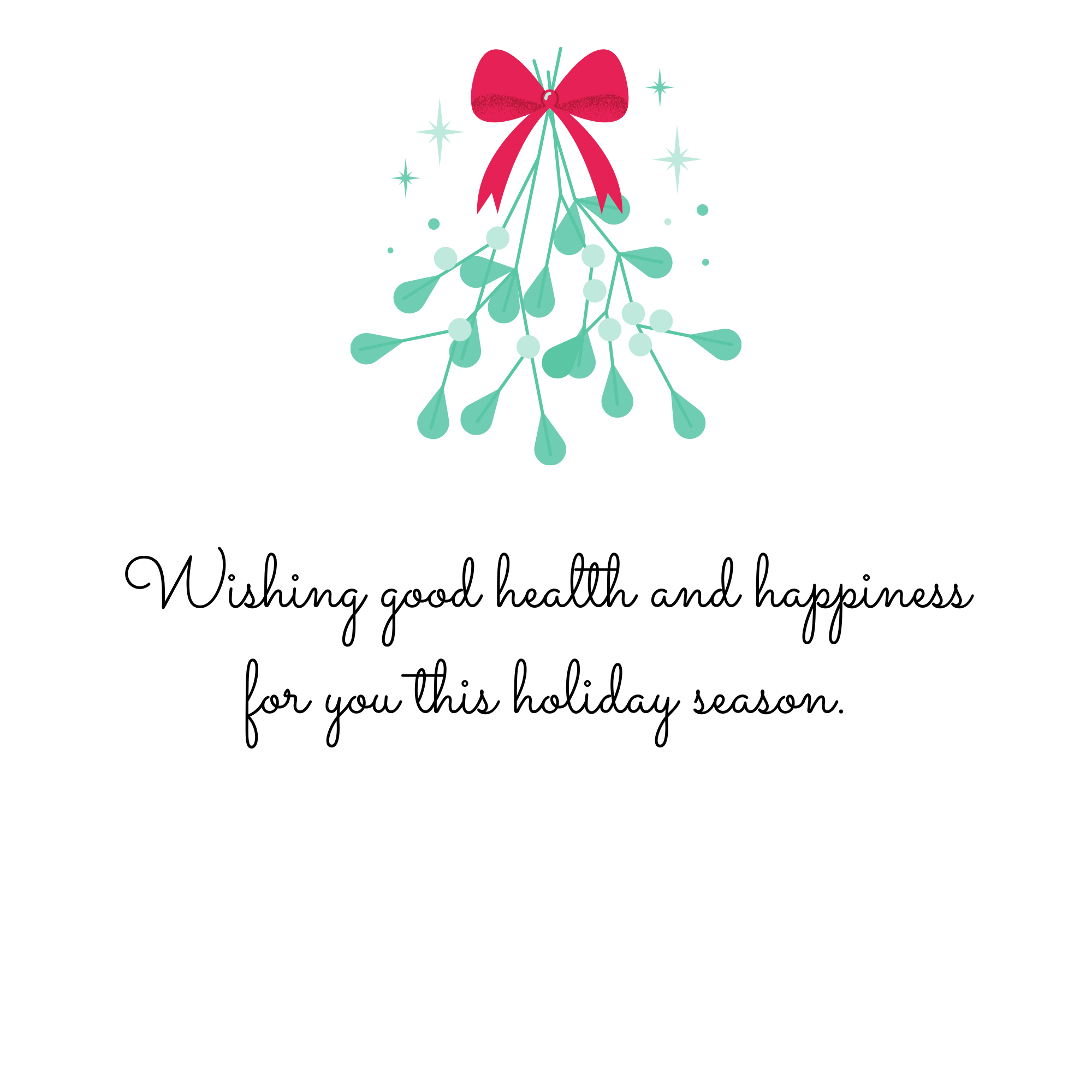 Wishing good health and happiness for you this holiday season