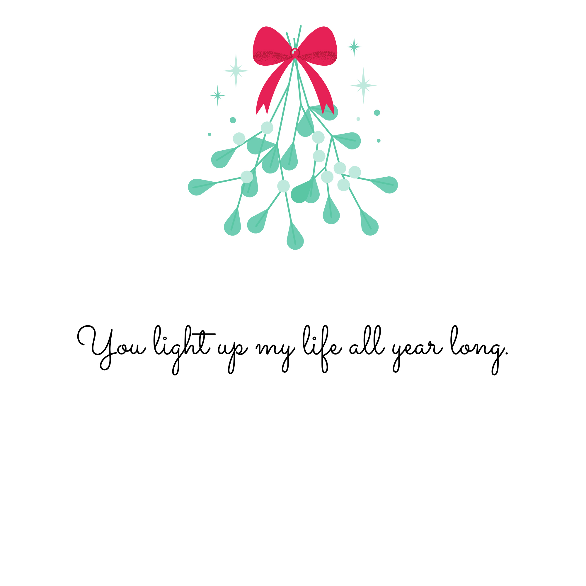 You light up my life all year long.
