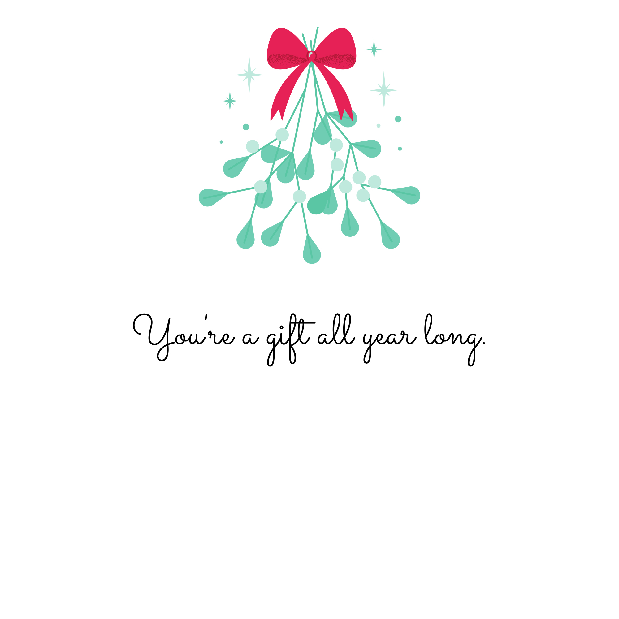 You're a gift all year long.