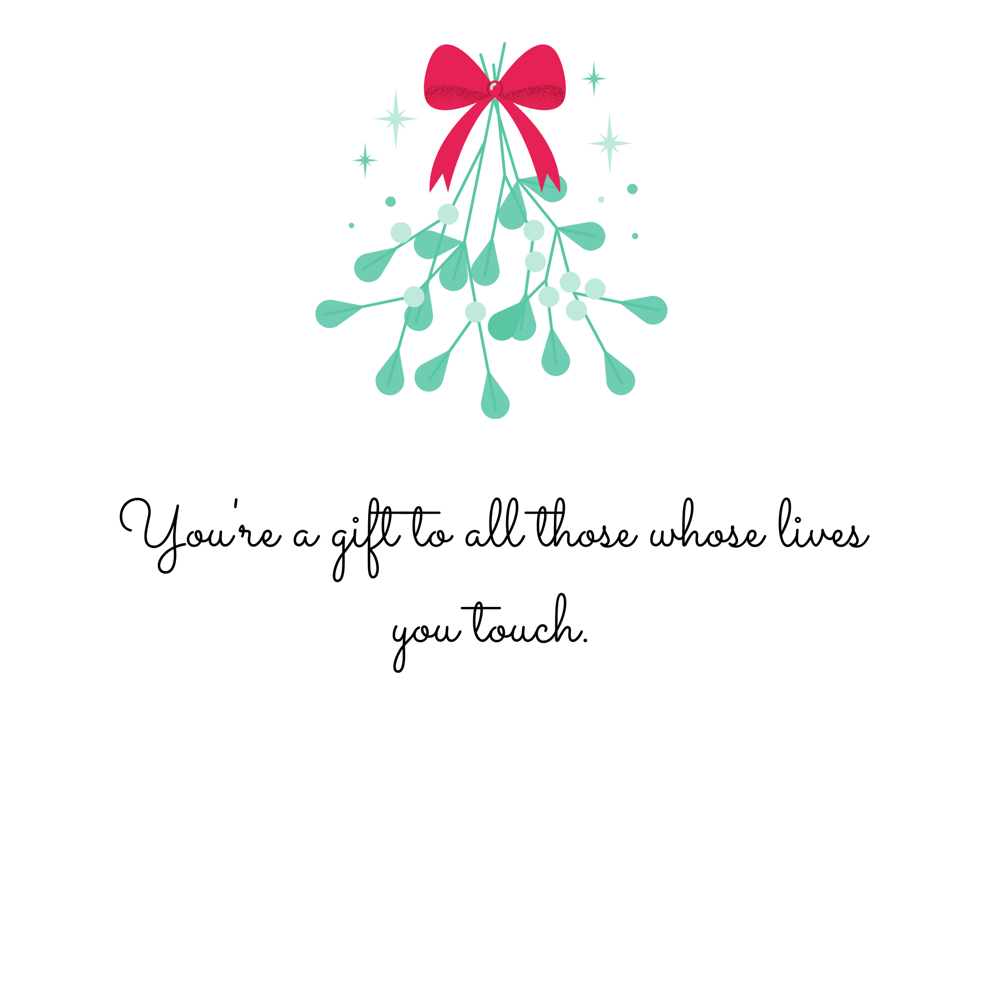 You're a gift to all those whose lives you touch.