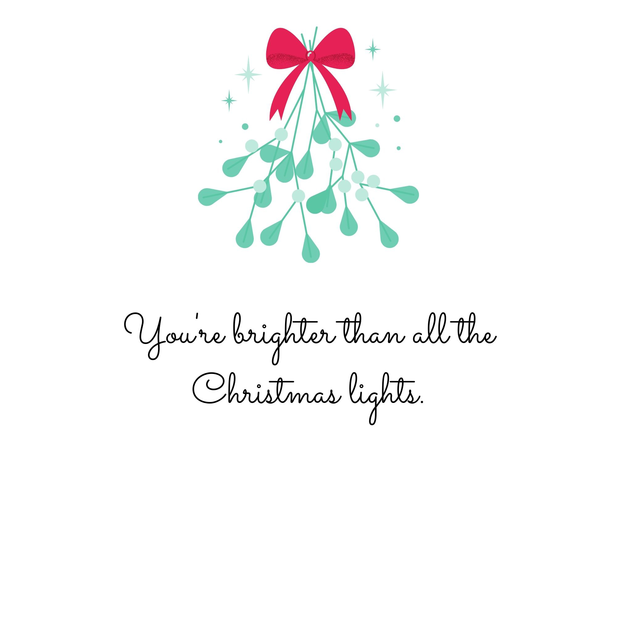 You're brighter than all the Christmas lights.
