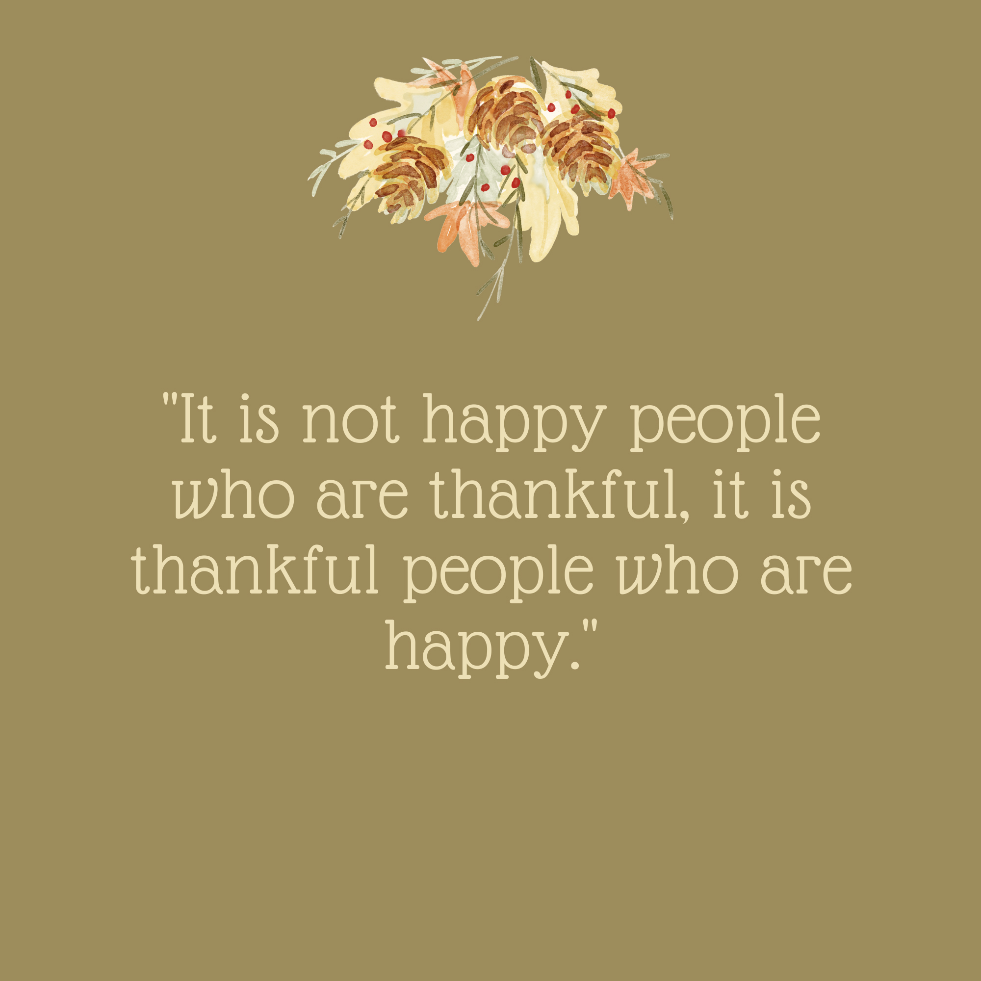 It Is Not Happy People Who Are Thankful Thanksgiving Quote