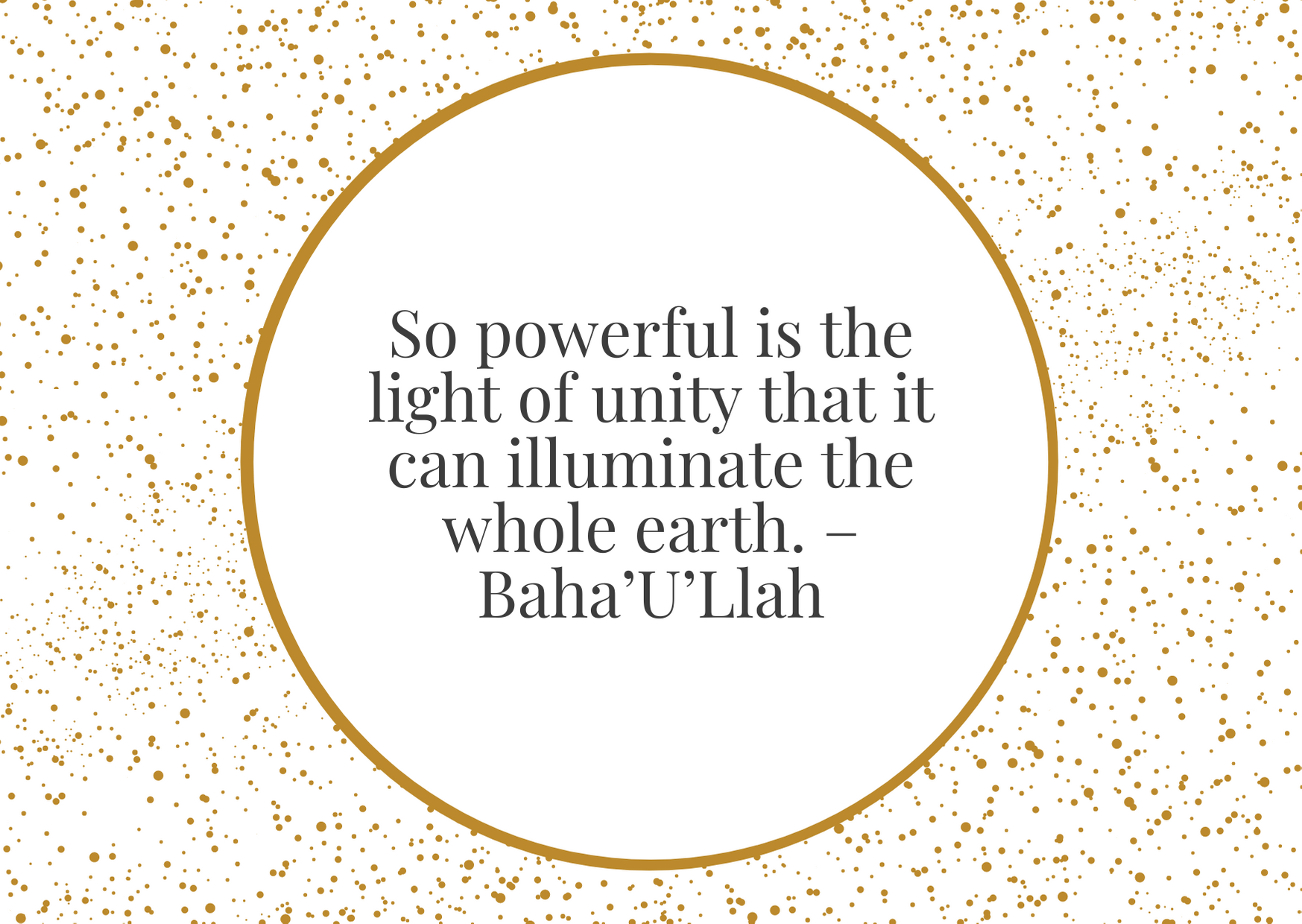 """""""So powerful is the light of unity that it can illuminate the whole earth."""" – Baha'U'Llah"""