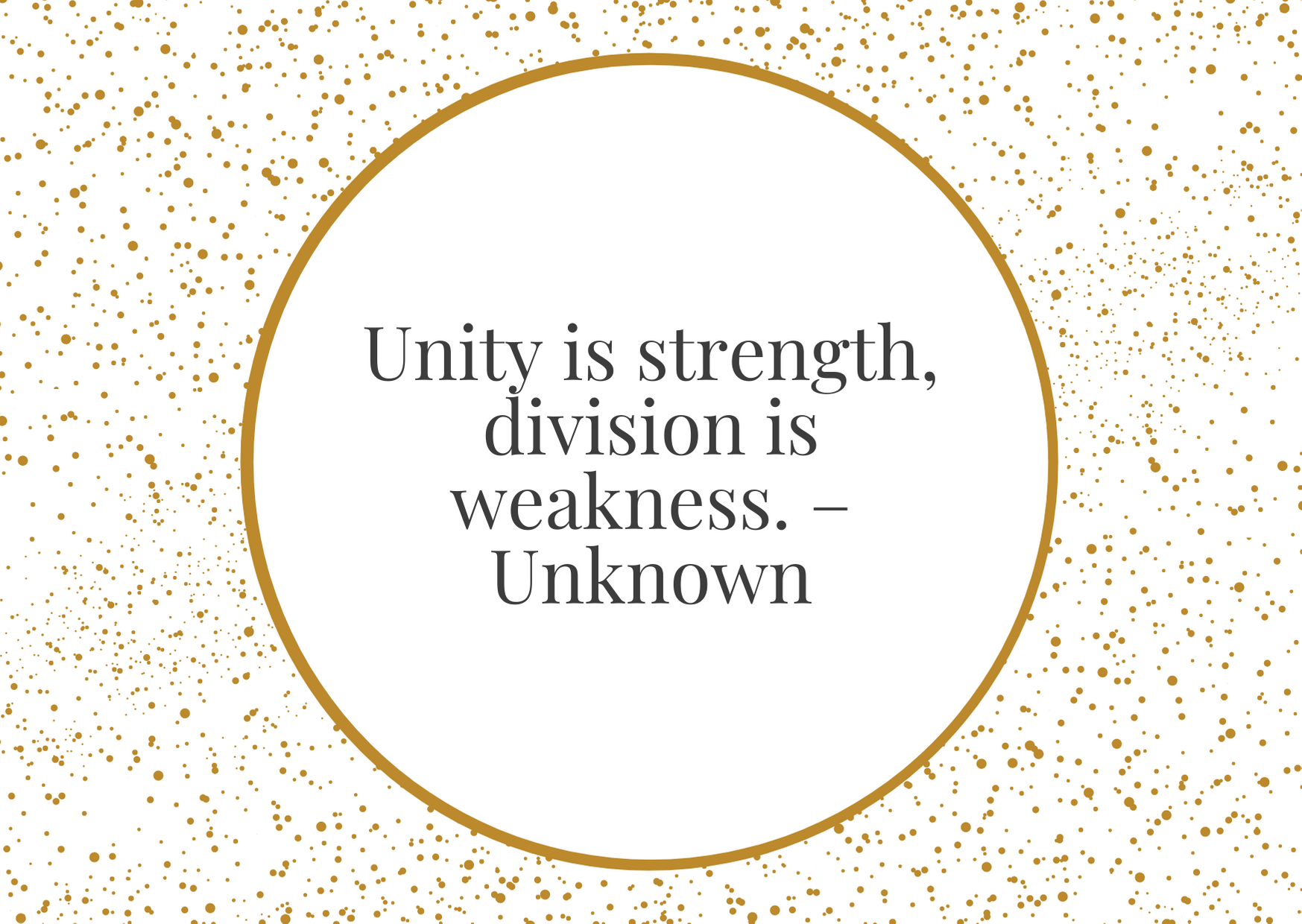 """""""Unity is strength, division is weakness."""" – Unknown"""