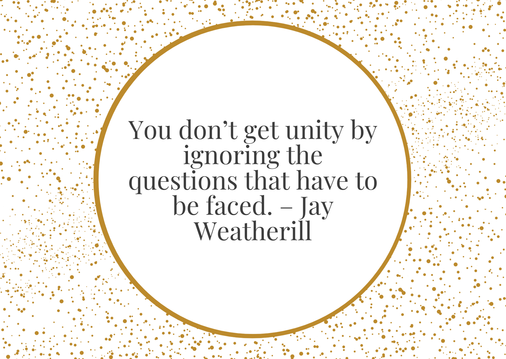 """""""You don't get unity by ignoring the questions that have to be faced."""" – Jay Weatherill"""