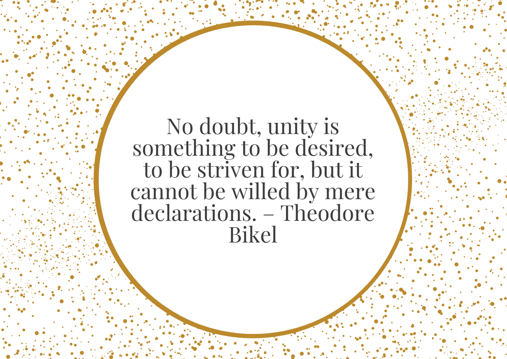 """No doubt, unity is something to be desired, to be striven for, but it cannot be willed by mere declarations."""" – Theodore Bikel"""