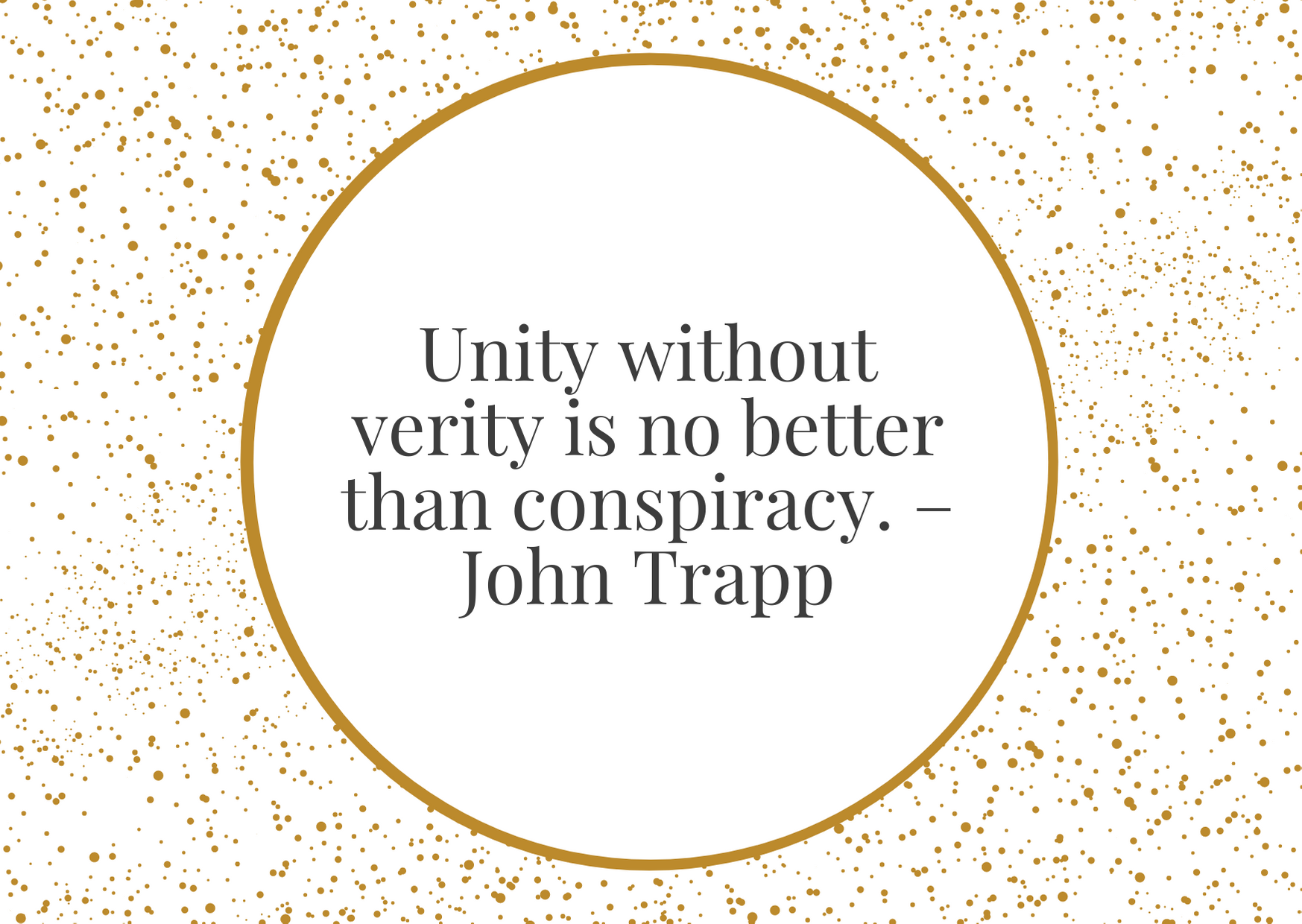 """""""Unity without verity is no better than conspiracy."""" – John Trapp"""
