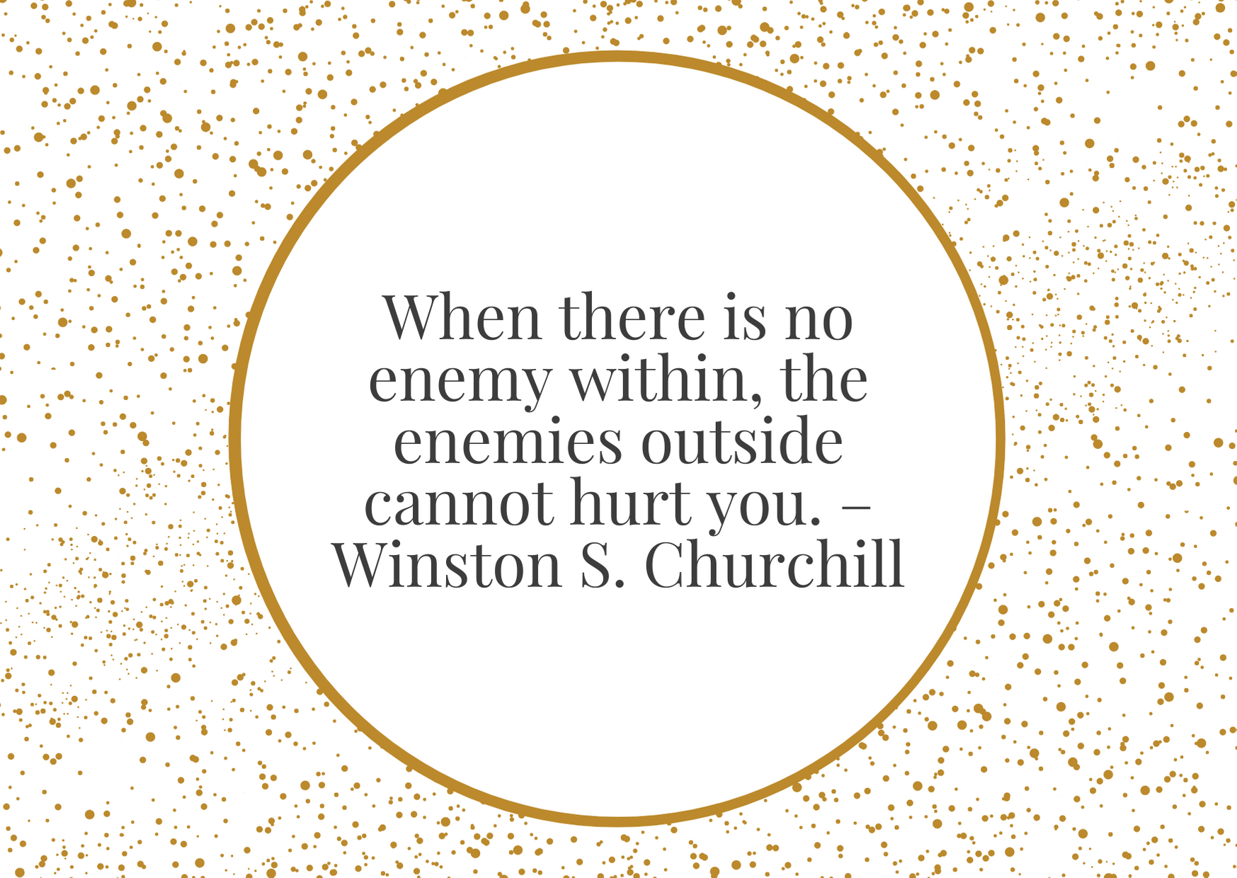 """""""When there is no enemy within, the enemies outside cannot hurt you."""" – Winston S. Churchill"""