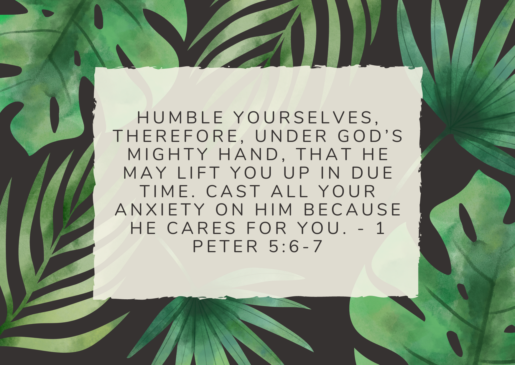 Humble yourselves, therefore, under God's mighty hand, that he may lift you up in due time. Cast all your anxiety on him because he cares for you. - 1 Peter 5:6-7