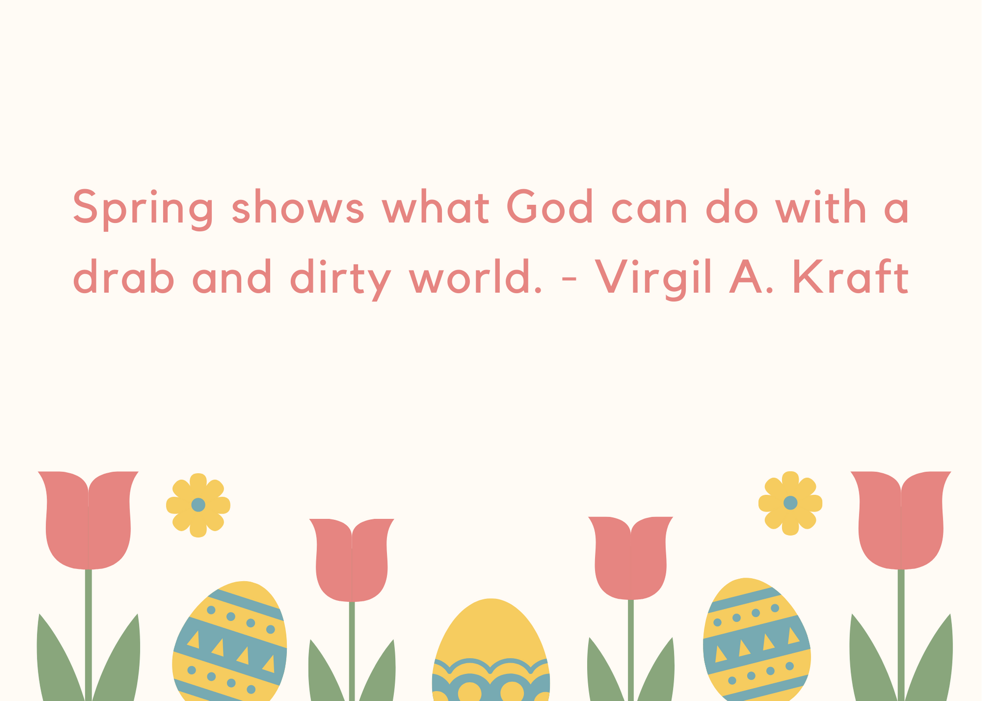 Spring shows what God can do with a drab and dirty world. - Virgil A. Kraft