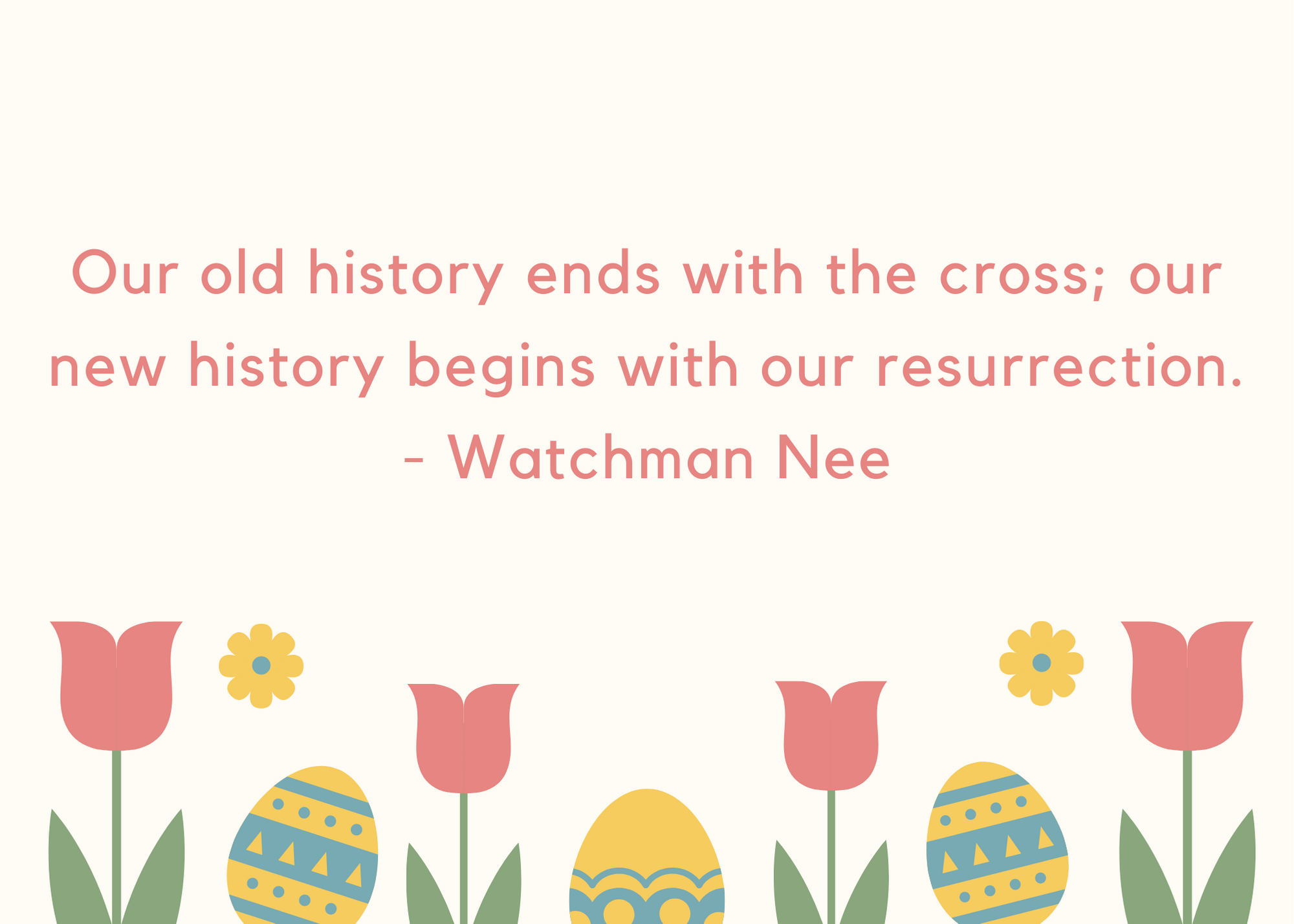 Our old history ends with the cross; our new history begins with our resurrection. Watchman Nee