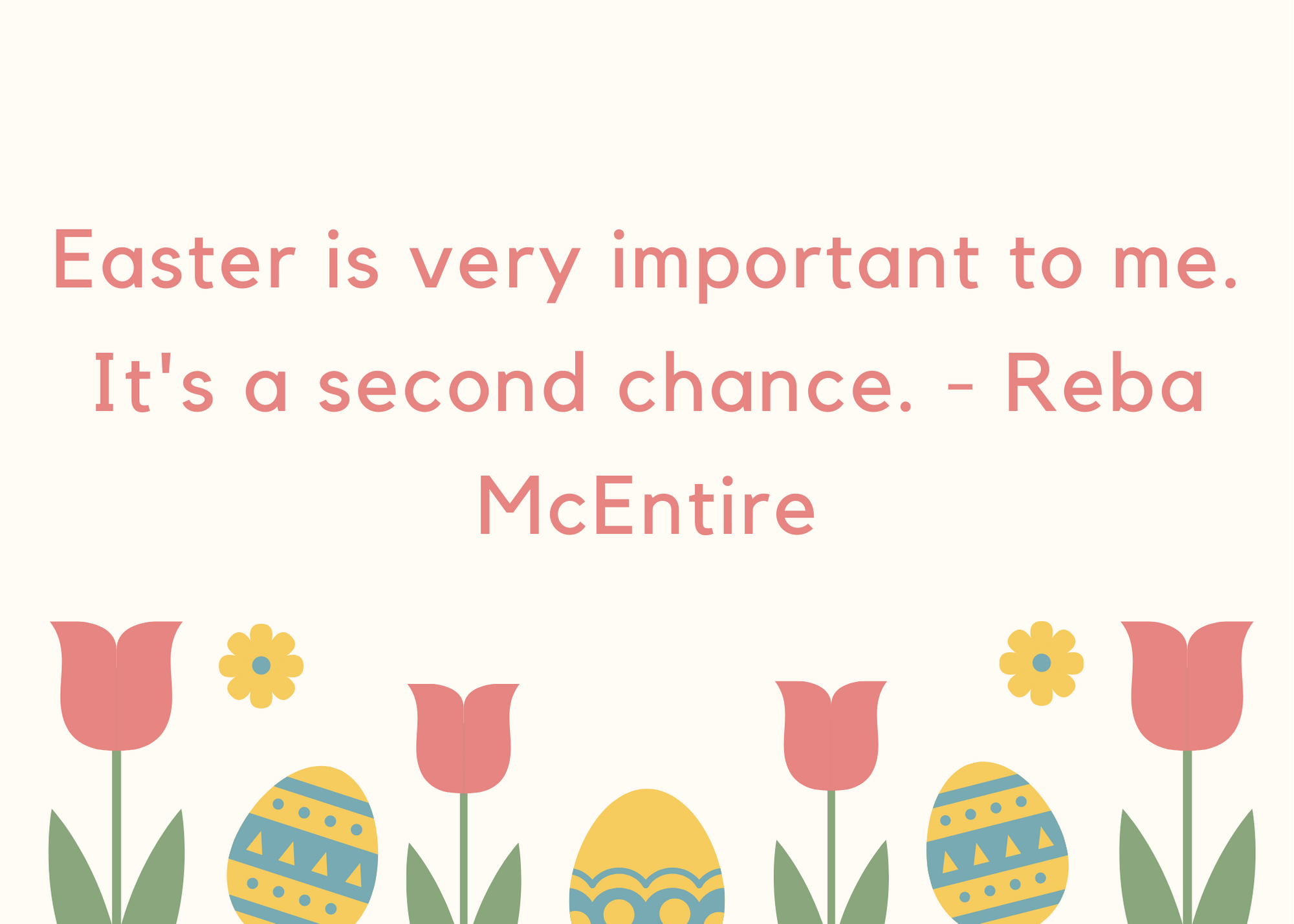 Easter is very important to me. It's a second chance. - Reba McEntire