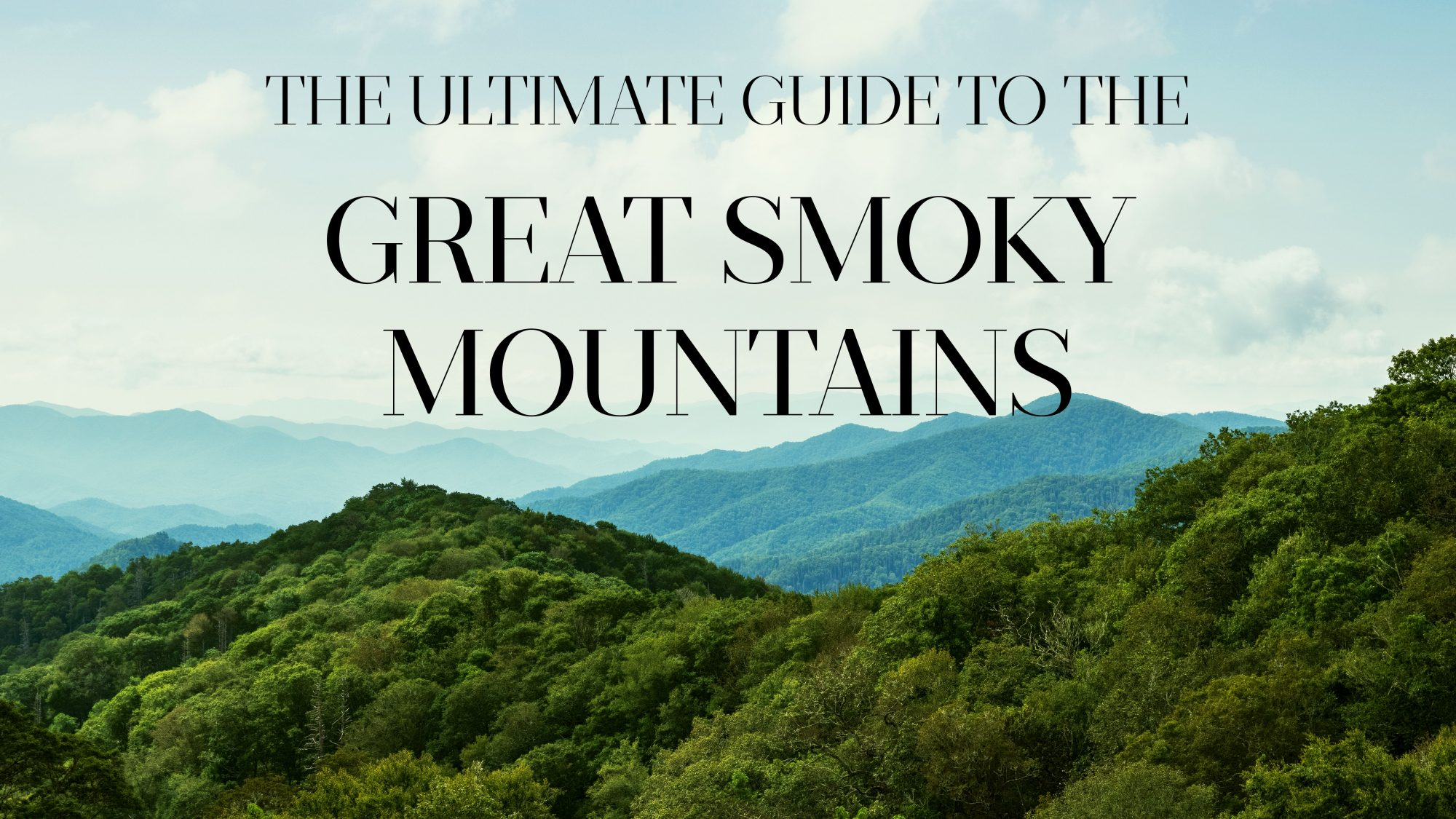 The Ultimate Guide to the Great Smoky Mountains