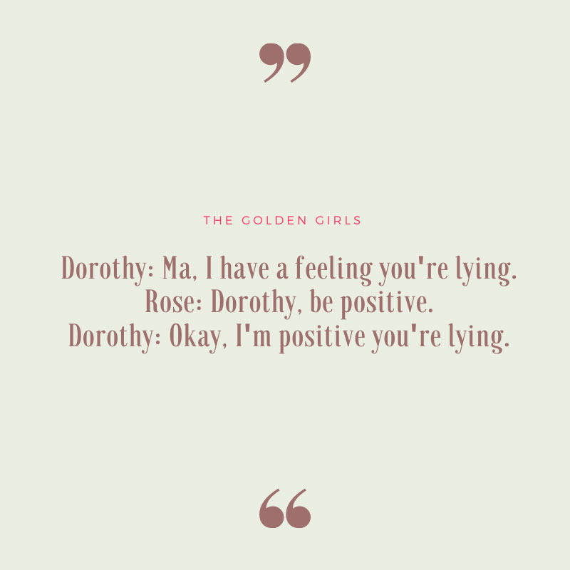 I Have a Feeling You're Lying - Golden Girls Quote