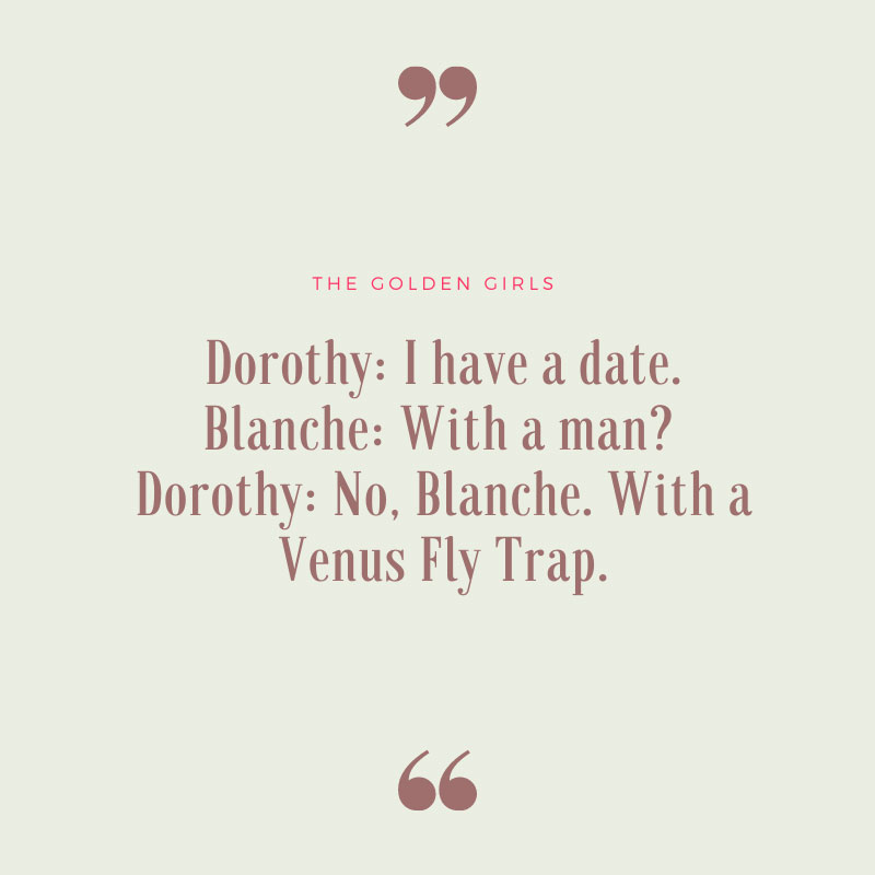 I Have a Date - Golden Girls Quote