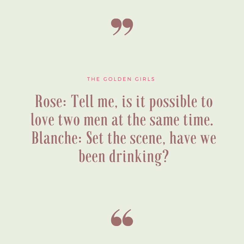 Is It Possible to Love Two Men at the Same Time? - Golden Girls Quote