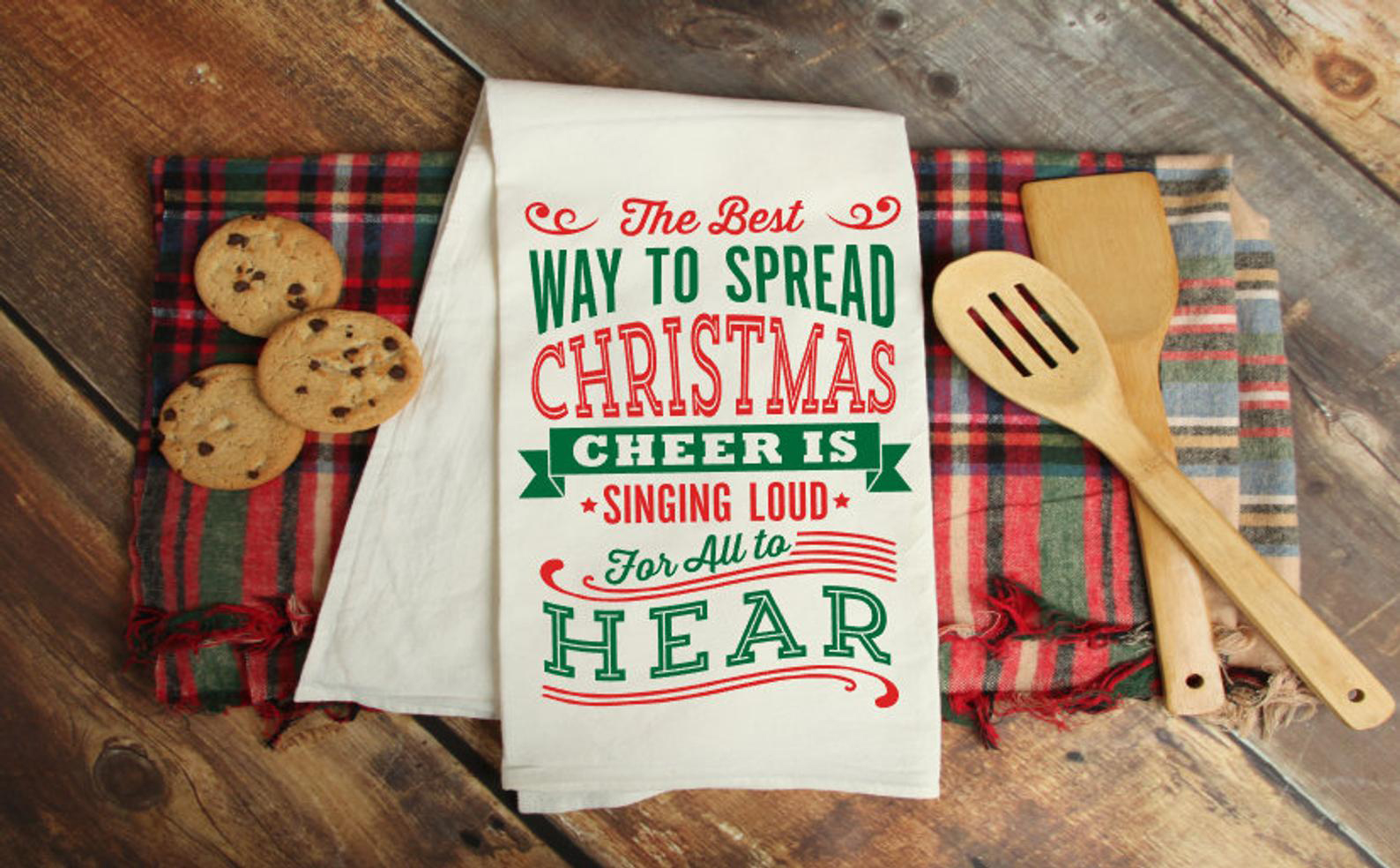 The Best Way To Spread Christmas Cheer Is Singing Loud For All To Hear Dish Towel