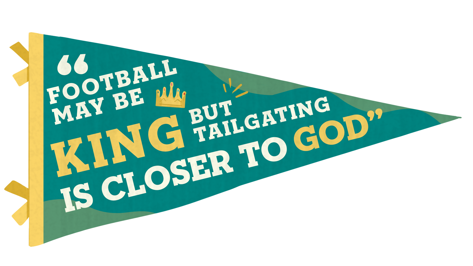 """A pennant with the quote """"Football may be king but tailgating is closer to God."""""""