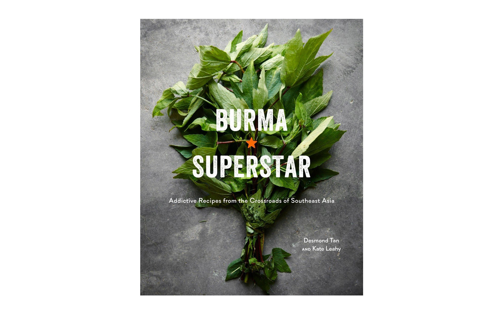 Burma Superstar, by Desmond Tan and Kate Leahy