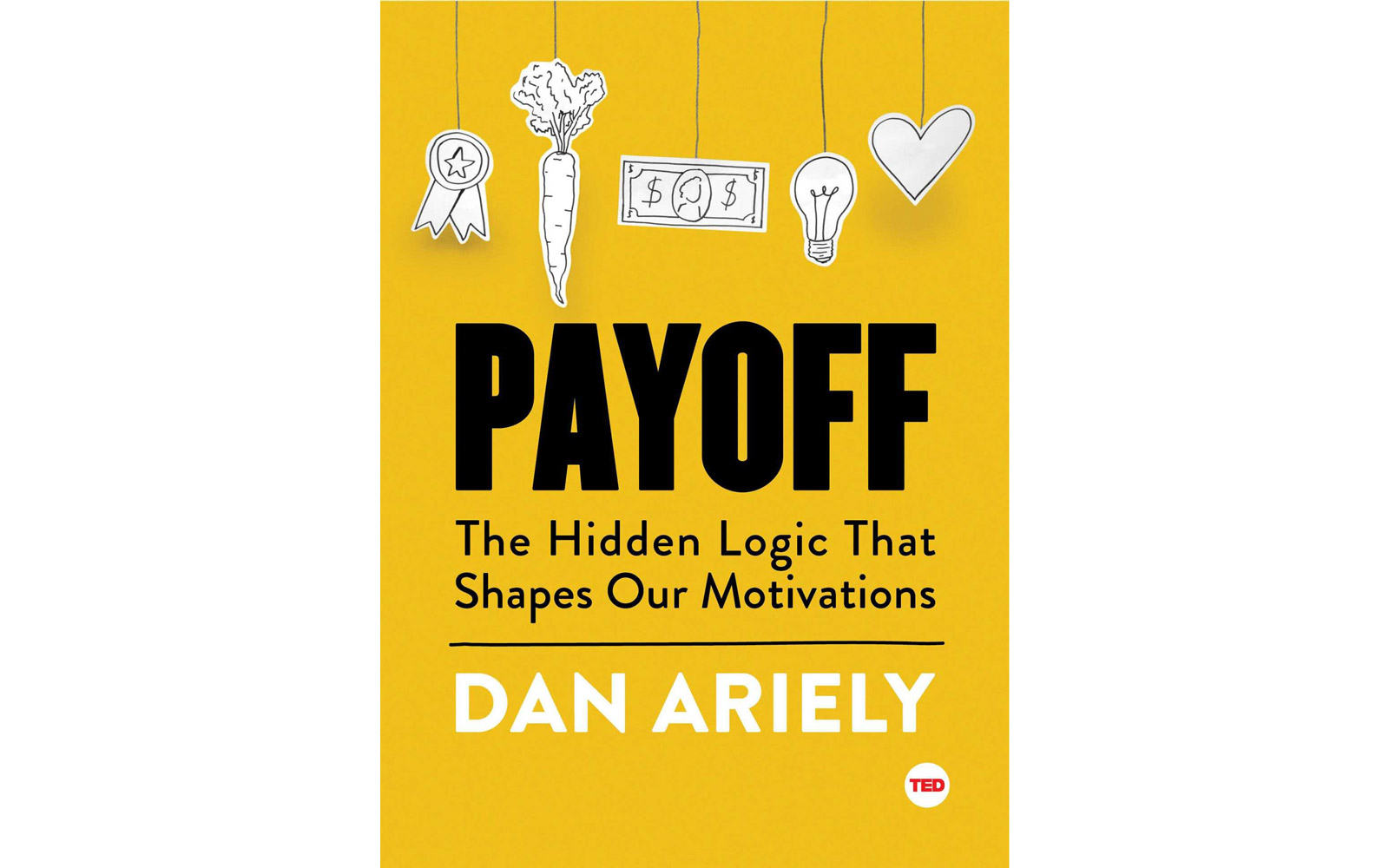 'Payoff: The Hidden Logic That Shapes Our Motivations' by Dan Ariely'
