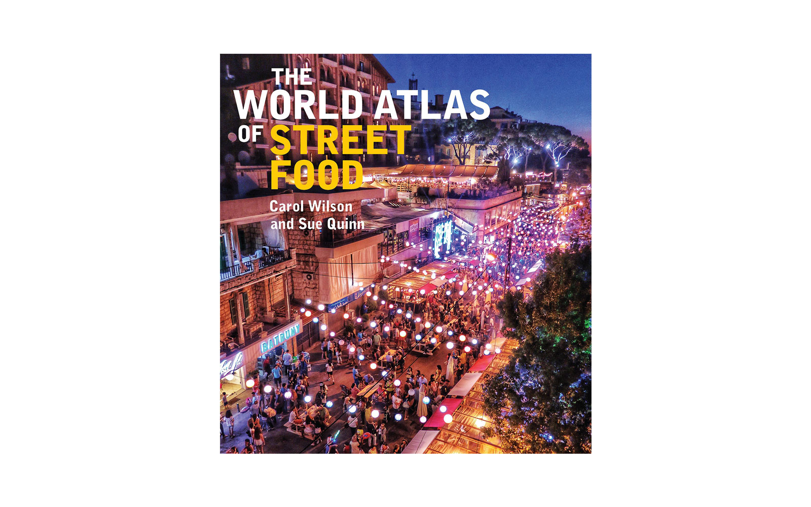 The World Atlas of Street Food, by Carol Wilson and Sue Quinn