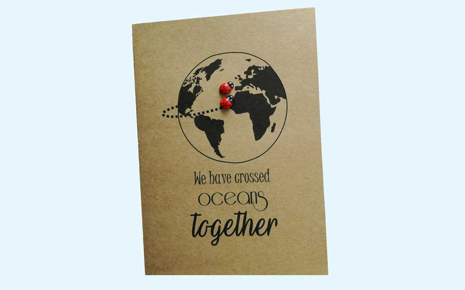 """We have crossed ocean's together"" Valentine card"