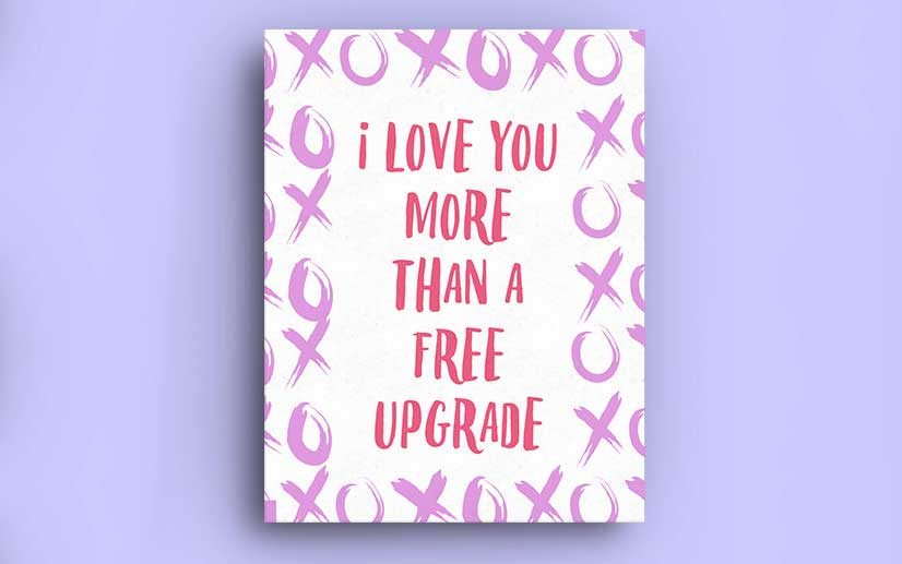 """I love you more than a free upgrade"" Valentine card"