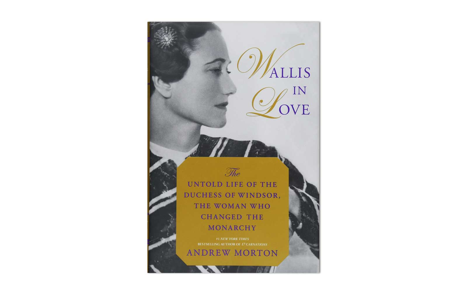 Wallis in Love: The Untold Life of of the Duchess of Windsor, the Woman Who Changed the Monarchy by Andrew Morton (Grand Central Publishing)