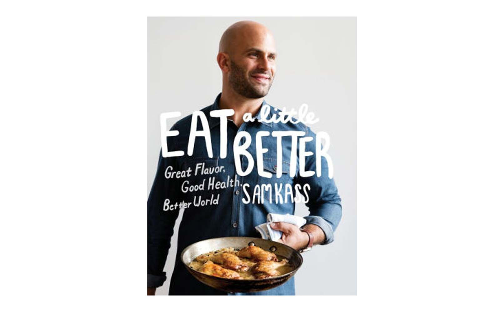 'Eat a Little Better: Great Flavor, Good Health, Better World' by Sam Kass