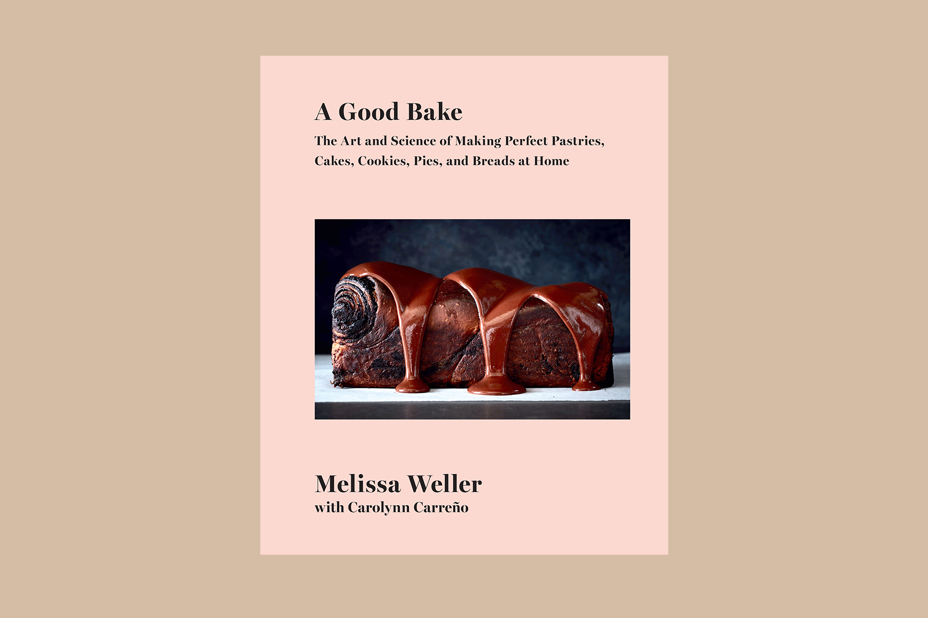 A Good Bake: The Art and Science of Making Perfect Pastries, Cakes, Cookies, Pies, and Breads at Home