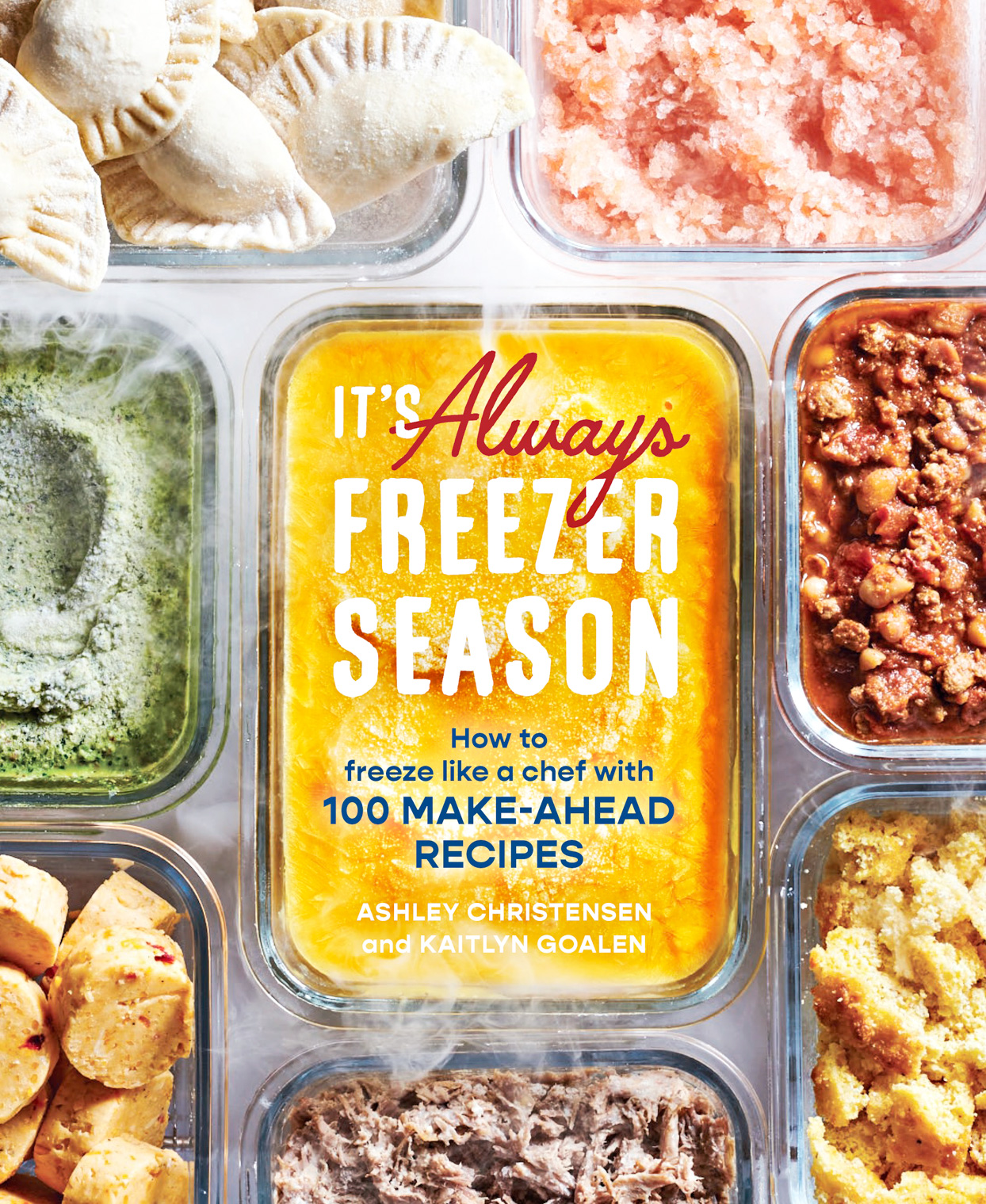 It's Always Freezer Season: How to Freeze Like a Chef With 100 Make-Ahead Recipe