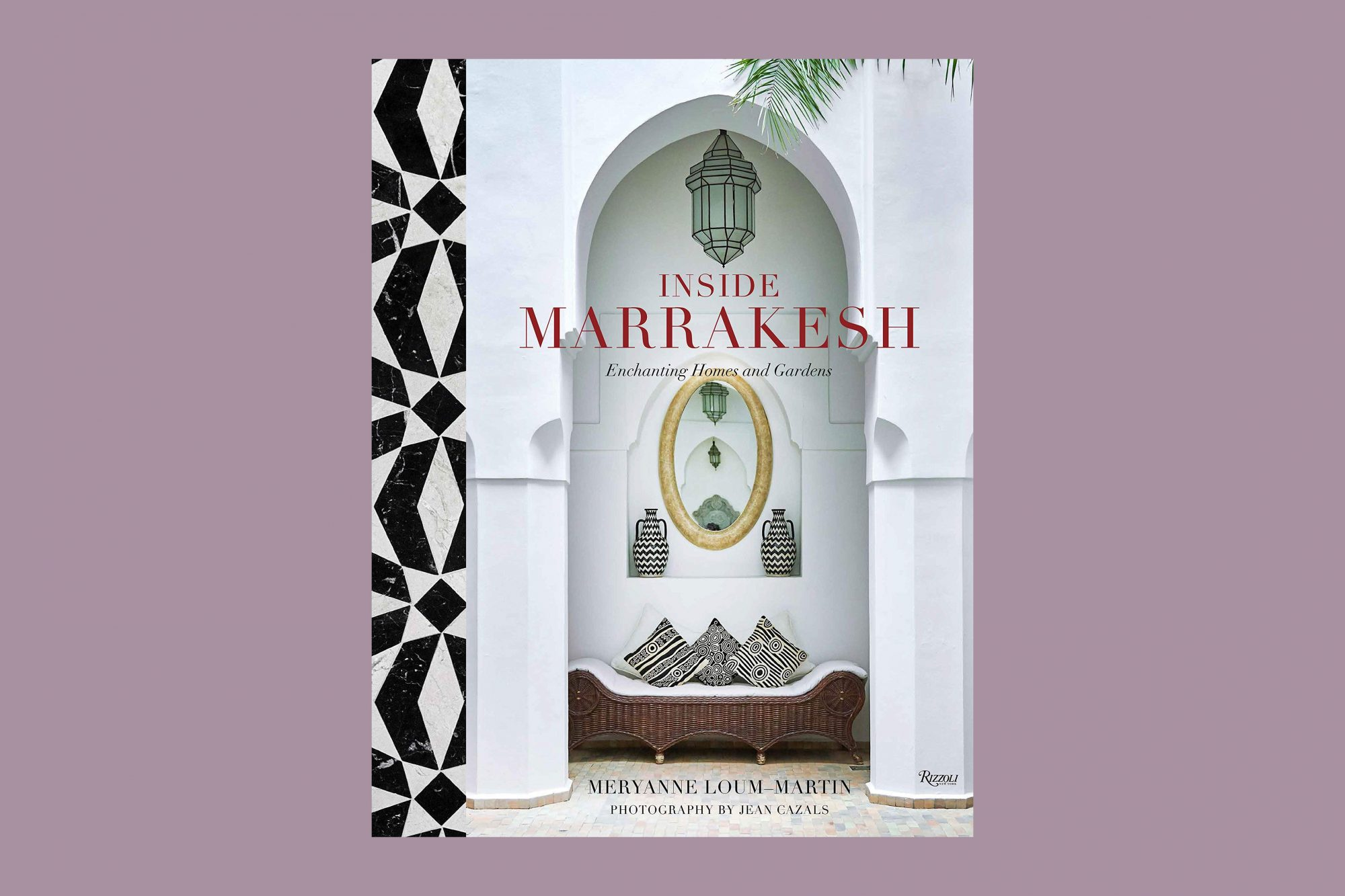 Inside Marrakesh: Enchanting Homes and Gardens by Meryanne Loum-Martin and Jean Cazals