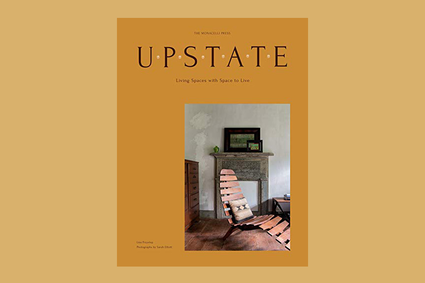 Upstate: Living Spaces with Space to Live by Lisa Przystup and Sarah Elliott