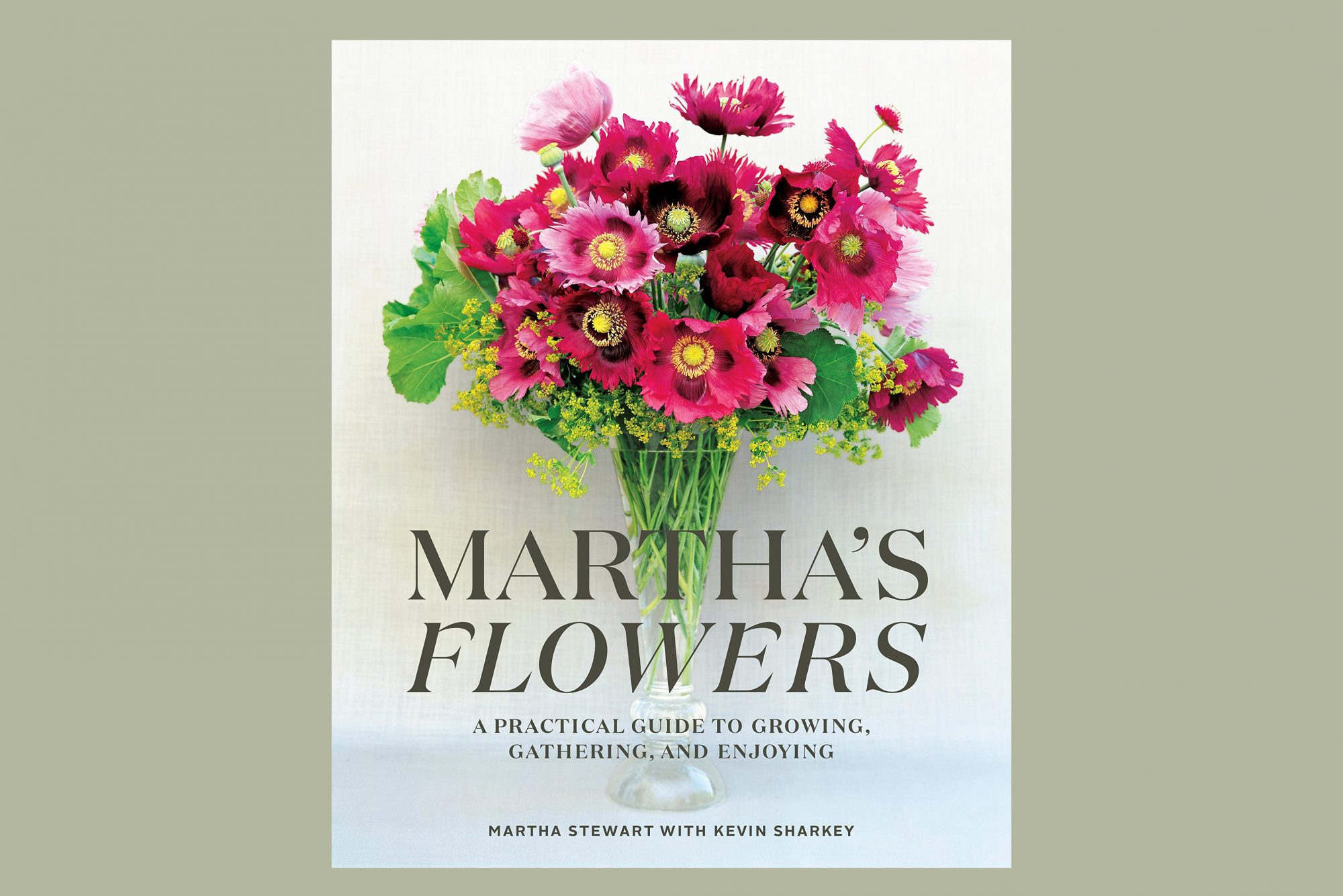 Martha's Flowers: A Practical Guide to Growing, Gathering, and Enjoying by Martha Stewart and Kevin Sharkey