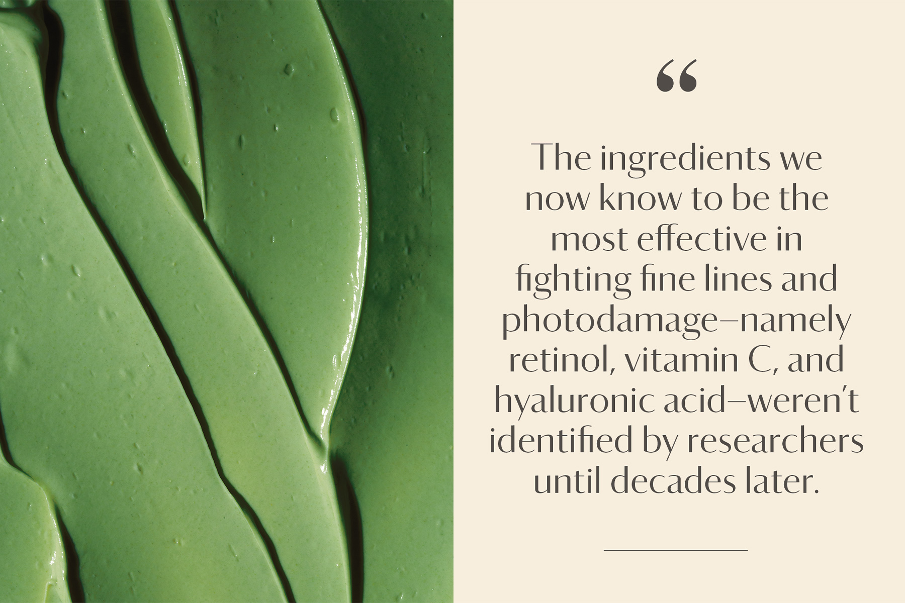 """Close up of green beauty cream next to quote (""""The ingredients we now know to be the most effective in fighting fine lines and photodamage weren't identified by researchers until decades later."""")"""