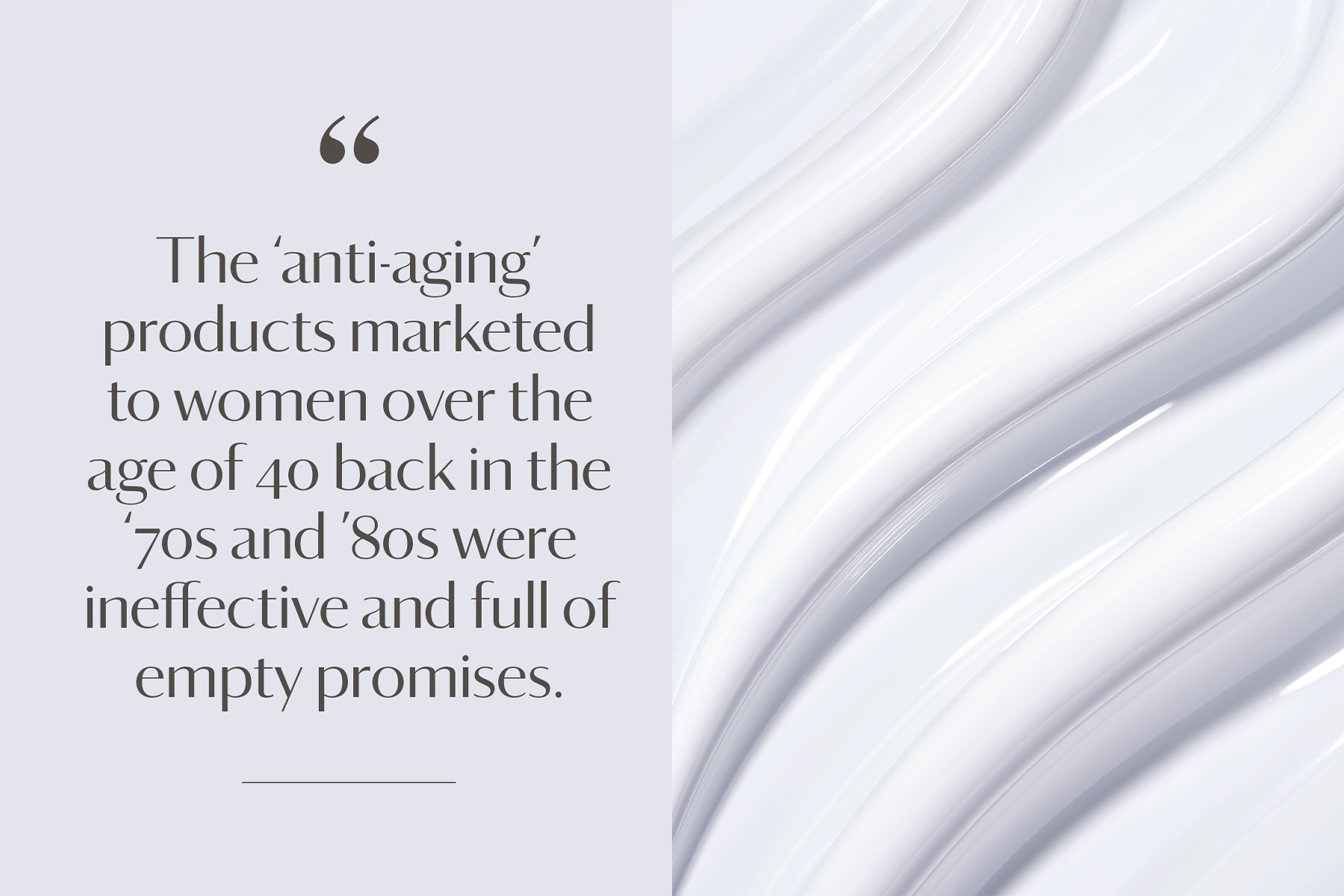 """Quote card (""""The 'anti-aging' products marketing to women over the age of 40 back in the '70s and '80s were ineffective and full of empty promises"""") next to close up beauty cream"""