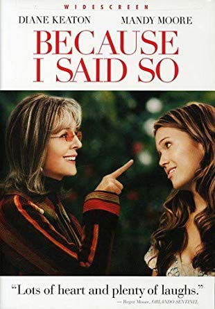 Movie poster of Because I Said So: Mandy Moore looking at Diane Keaton