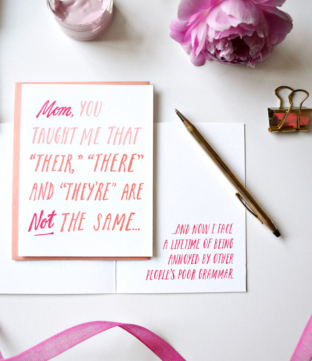 mother's day card says mom you taught me that their, there and they're are not the same