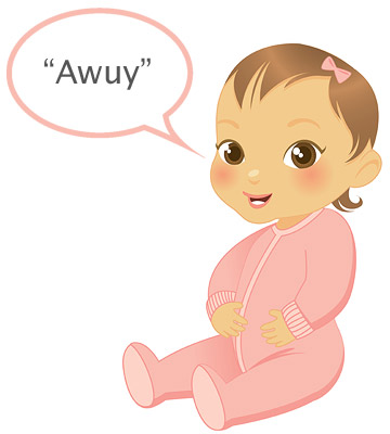 "baby's first words ""Awuy"""