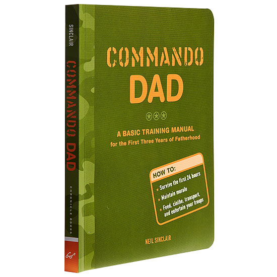 """Commando Dad: A Basic Training Manual for the First Three Years of Fatherhood"" by Neil Sinclair"