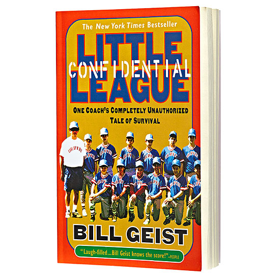 """Little League Confidential: One Coach's Completely Unauthorized Tale of Survival"" by Bill Geist"