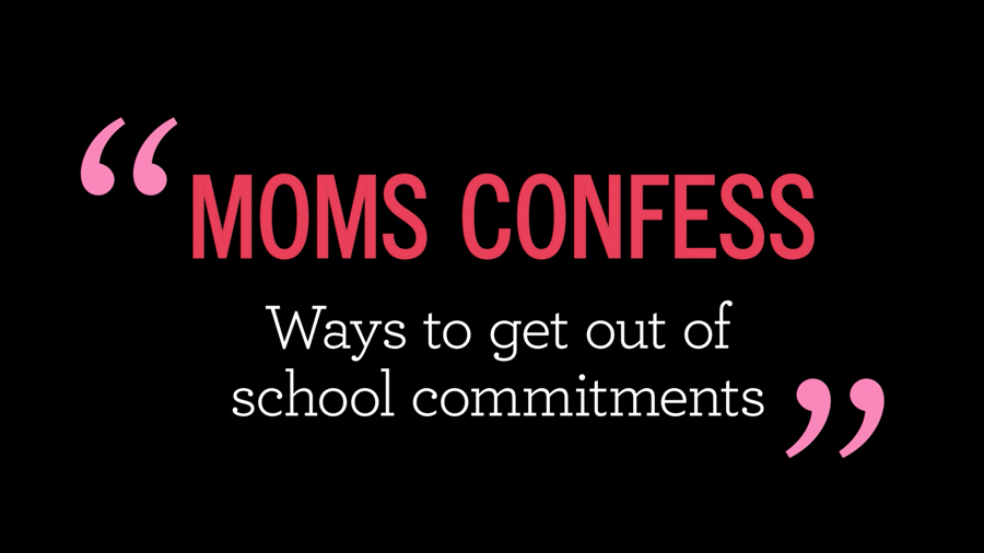 What's Up Moms Confess: Ways to Get Out of School Commitments