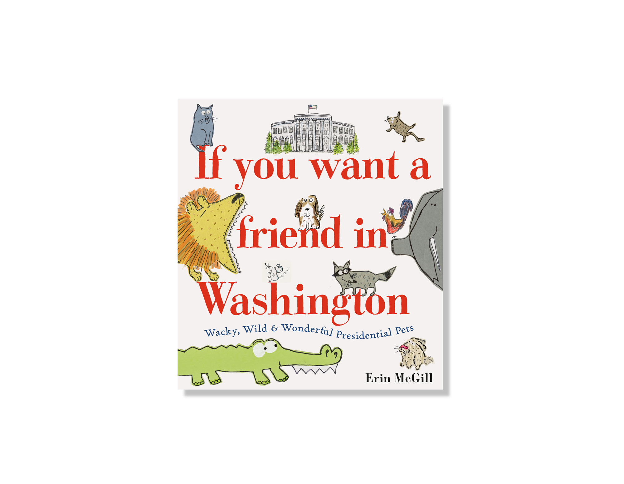 If You Want a Friend in Washington: Wacky, Wild & Wonderful Presidential Pets