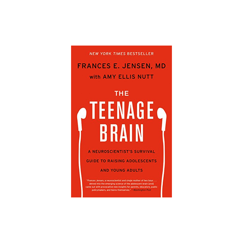 The Teenage Brain by Frances E. Jensen, Amy Ellis Nutt